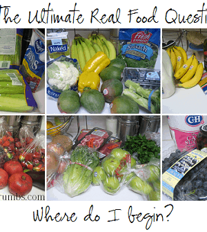 The Ultimate Real Food Question:  Where Do I Begin?