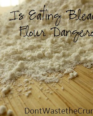 Is Eating Bleached Flour Dangerous?  The Low-Down on Bleached Flour, Part 2