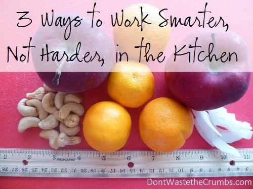 3 Ways to Work Smarter, Not Harder in the Kitchen