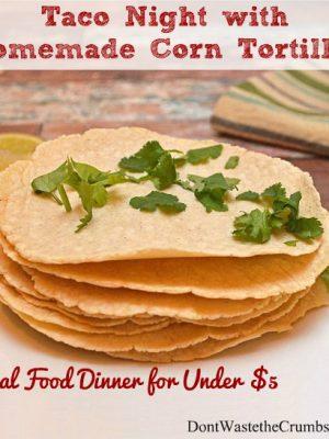 Taco Night with Homemade Corn Tortillas