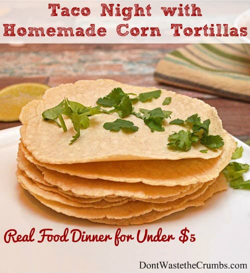 Create a fun family taco night with homemade corn tortillas. Includes ideas for keeping dinner frugal, feeding a family of 4 for just $5! :: DontWastetheCrumbs.com