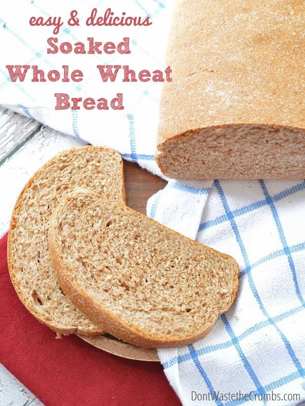 Easy & Delicious Soaked Whole Wheat Bread :: DontWastetheCrumbs.com