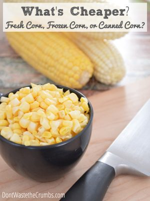What's Cheaper?  Fresh Corn, Frozen Corn or Canned Corn?