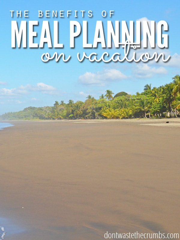 A great and practical post containing simple tips for meal planning for vacation :: Dontwastethecrumbs.com