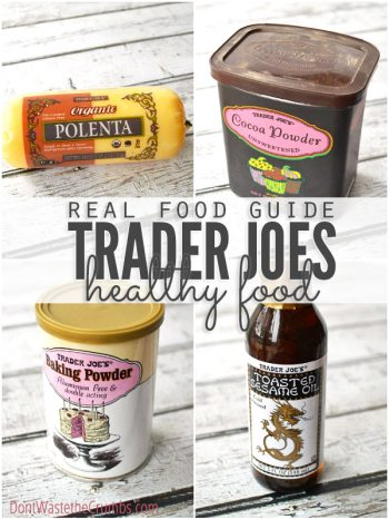 Collage of four images; tube of Polenta, container of Cocoa Powder and Baking Powder and a bottle of Toasted Sesame Oil - all with Trader Joe's labels. Text overlay Real Food Guide Trader Joe's Healthy Food.