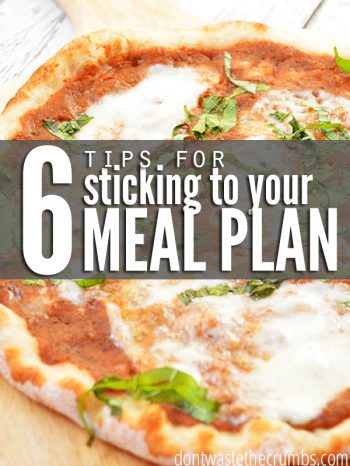 Have trouble with sticking to your meal plan? Here are suggestions for how to stay on track with the meal plan you make and stick to your grocery budget! :: DontWasteTheCrumbs.com