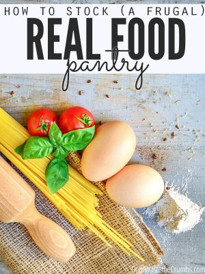 Stocking a Frugal Real Food Pantry To Save Time and Money
