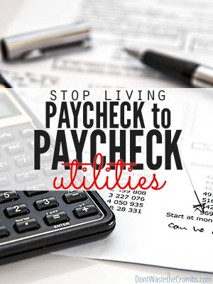Stop Living Paycheck to Paycheck: Utilities