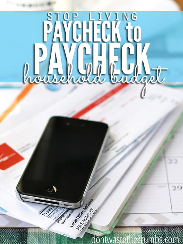 Are you living paycheck to paycheck? Stop! Take back control of your finances, starting with your household budget. 3 simple steps and a free download to get you started - you MUST read if you're not debt free! :: DontWastetheCrumbs.com