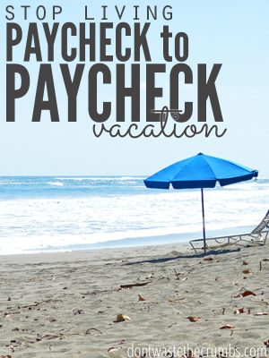 Stop Living Paycheck to Paycheck: Vacations