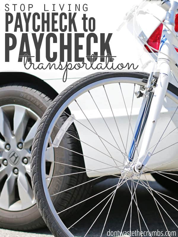 Stop living paycheck to paycheck by evaluating your transportation. Budget appropriately, save money by doing things yourself and be creative with how you get around. Simple yet great practical tips from real people who make it work! :: DontWastetheCrumbs.com