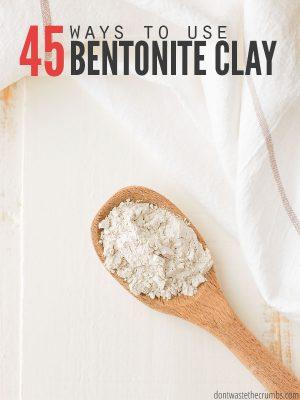 45 Ways to Use Bentonite Clay