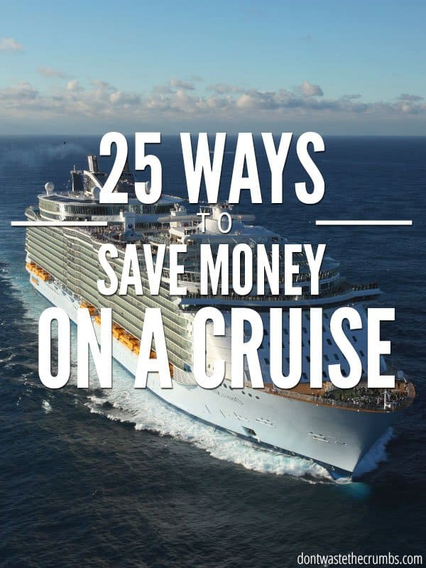 Large cruise ship on the open ocean. Text overlay 25 Ways to Save Money On A Cruise.