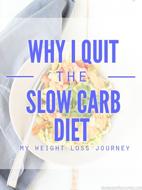 I thought the slow carb diet would help stop the cycle of weight gain and weight loss, but the results weren't what I expected. This is my honest review, and what I'm doing instead. :: DontWastetheCrumbs.com