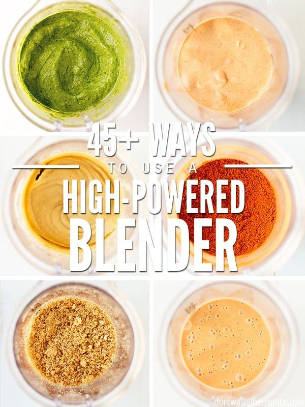 Learn how to use a high powered blender - like Blendtec, Vitamix, Ninja, and more - with this awesome list of 45 ideas and hacks!