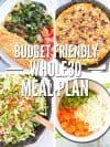 Four photos of food recipes; one breaded chicken breast with a salad, one with a baked dessert, one with a Asian salad and one with vegetable soup stock ingredients . Text overlay Budget Friendly Whole30 Meal Plan