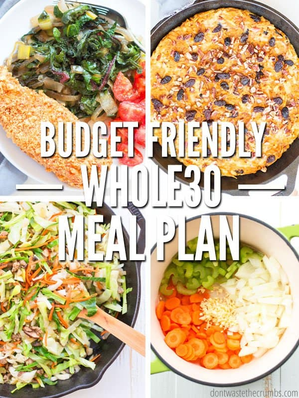 Four photos of food recipes; one breaded chicken breast with a salad, one with a baked dessert, one with a Asian salad and one with vegetable soup stock ingredients . Text overlay Budget Friendly Whole30 Meal Plan.