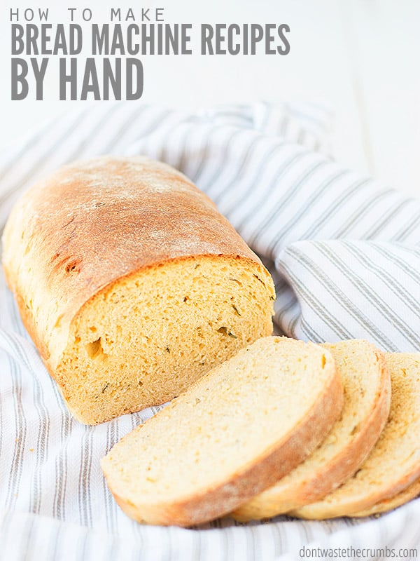 How To Make Bread Machine Recipes By Hand Don T Waste The Crumbs