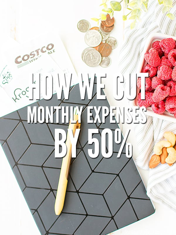 How we cut our monthly expenses by 50%. Here are the practical & simple tips that worked to save money and give me more time with the kids!