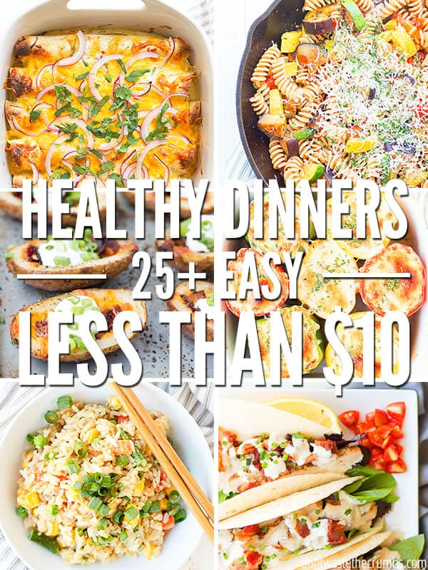 Here are 25+ Healthy Dinners for Under $10! These meal ideas are wholesome, frugal, easy, and fit perfectly into  your monthly meal plan. Pair them with a simple dinner salad and my fluffy dinner rolls to complete each meal.