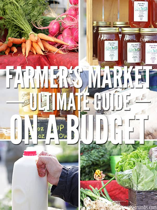 """A collage of 4 photos featuring items that are commonly found in a farmer's market. Carrots, radishes, local honey, kombucha, farm fresh eggs, milk, lettuce and other leafy greens. Text reads """"Ultimate Guide to the Farmer's Market on a Budget."""""""